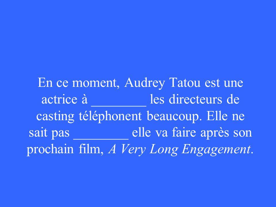 En ce moment, Audrey Tatou est une actrice à ________ les directeurs de casting téléphonent beaucoup.