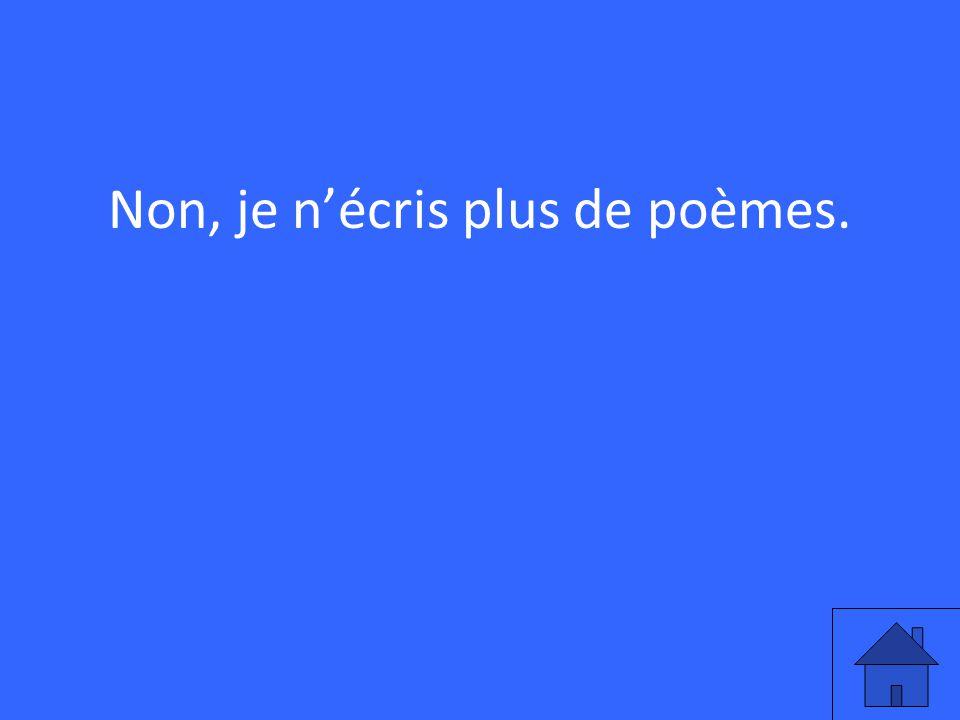 Non, je nécris plus de poèmes.