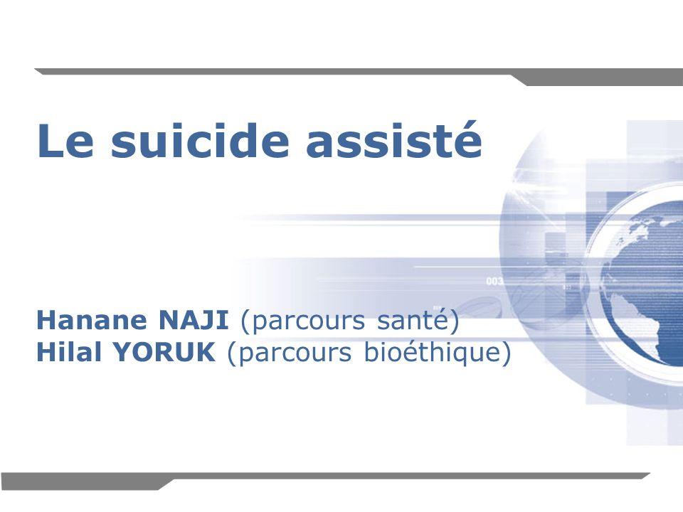 1 Le suicide assisté Hanane NAJI (parcours santé) Hilal YORUK (parcours bioéthique)