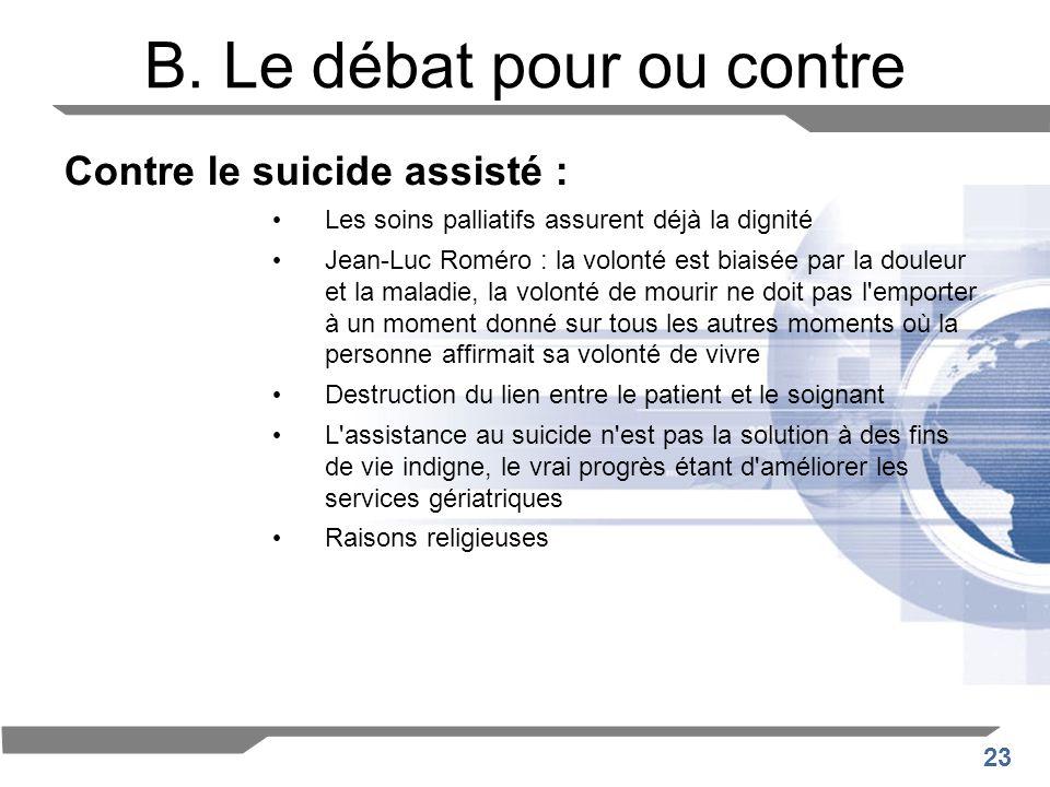 23 B. Le débat pour ou contre Contre le suicide assisté : Les soins palliatifs assurent déjà la dignité Jean-Luc Roméro : la volonté est biaisée par l