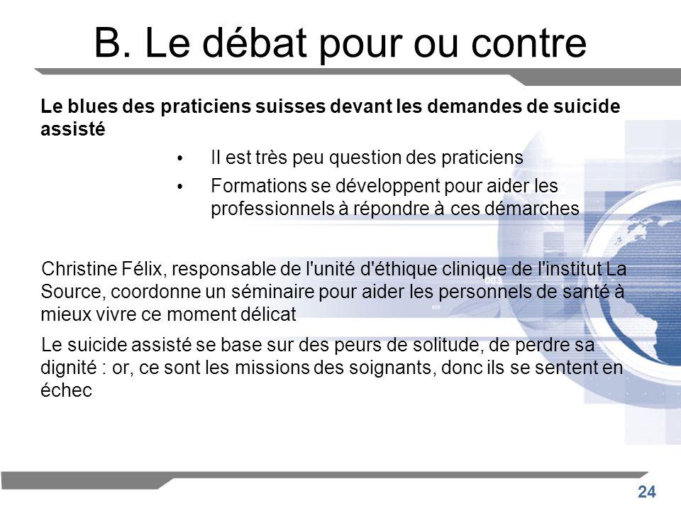 24 B. Le débat pour ou contre Le blues des praticiens suisses devant les demandes de suicide assisté Il est très peu question des praticiens Formation
