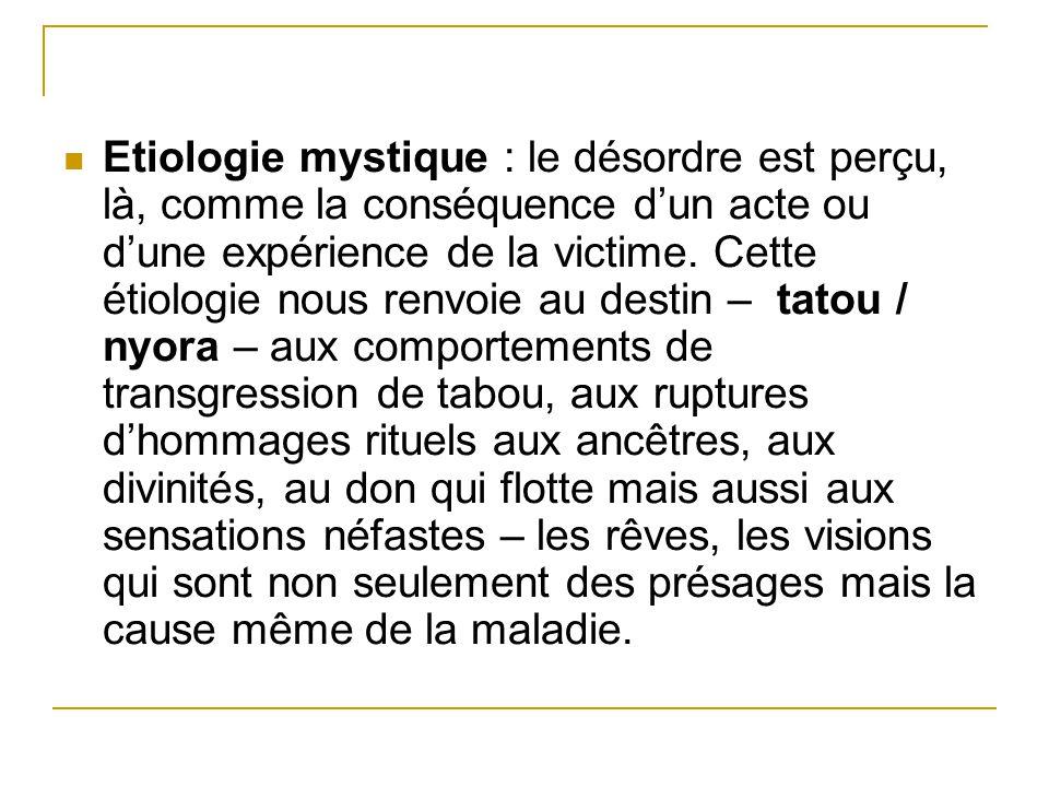 Etiologie mystique : le désordre est perçu, là, comme la conséquence dun acte ou dune expérience de la victime. Cette étiologie nous renvoie au destin