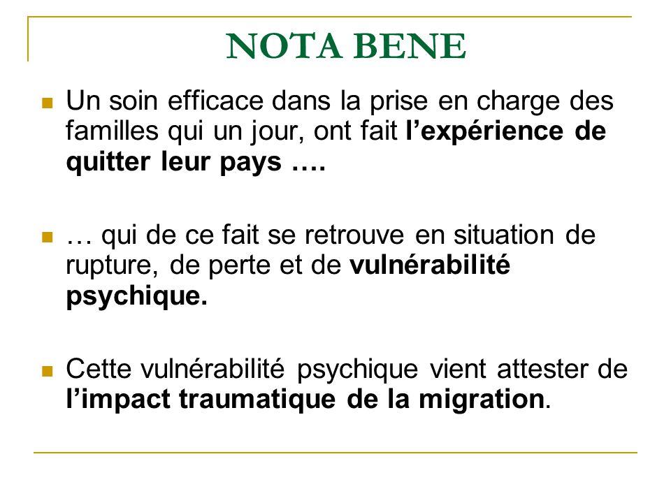 NOTA BENE Un soin efficace dans la prise en charge des familles qui un jour, ont fait lexpérience de quitter leur pays …. … qui de ce fait se retrouve