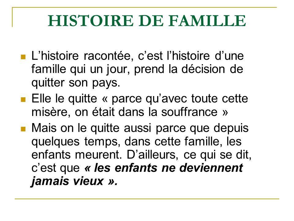 HISTOIRE DE FAMILLE Lhistoire racontée, cest lhistoire dune famille qui un jour, prend la décision de quitter son pays. Elle le quitte « parce quavec