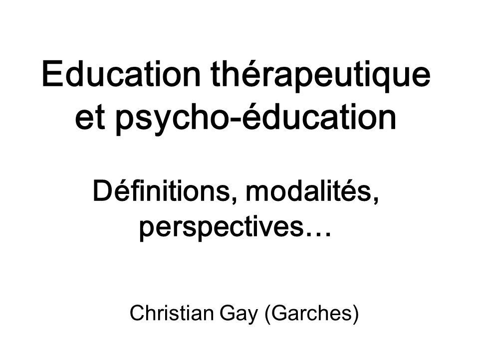 Education thérapeutique et psycho-éducation Définitions, modalités, perspectives… Christian Gay (Garches)