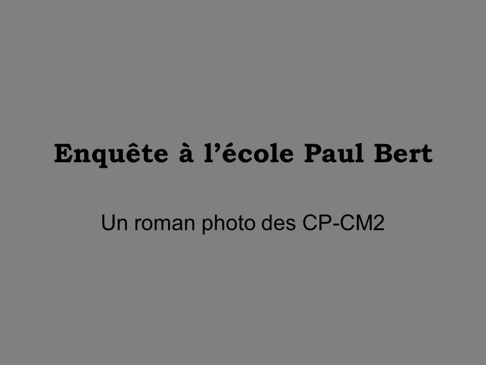Enquête à lécole Paul Bert Un roman photo des CP-CM2