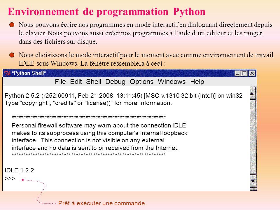 Environnement de programmation Python Nous pouvons écrire nos programmes en mode interactif en dialoguant directement depuis le clavier. Nous pouvons