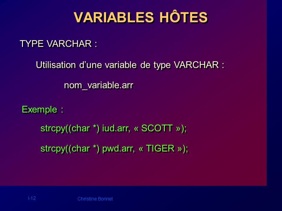 I-12 Christine Bonnet VARIABLES HÔTES TYPE VARCHAR : Utilisation dune variable de type VARCHAR : nom_variable.arr Utilisation dune variable de type VA