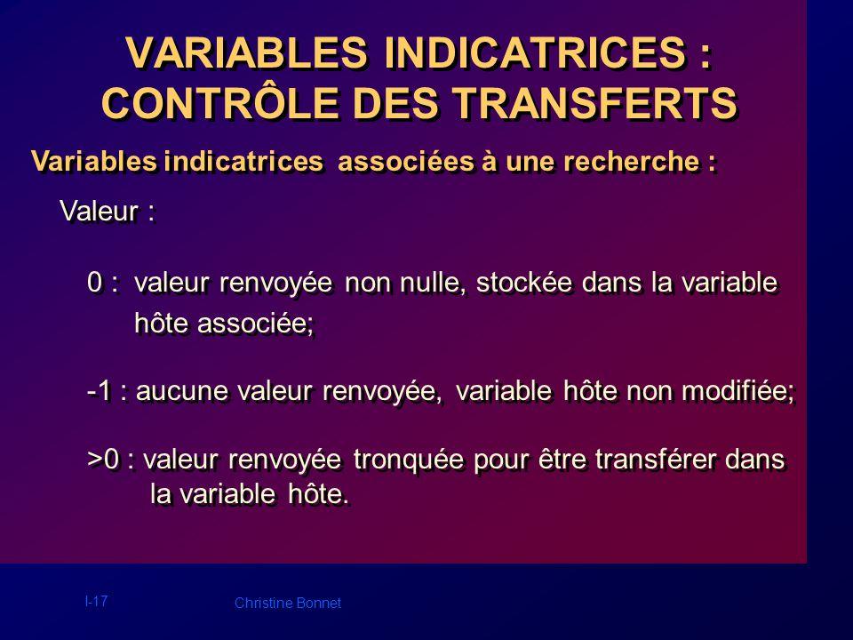 I-17 Christine Bonnet VARIABLES INDICATRICES : CONTRÔLE DES TRANSFERTS Variables indicatrices associées à une recherche : Valeur : 0 : valeur renvoyée