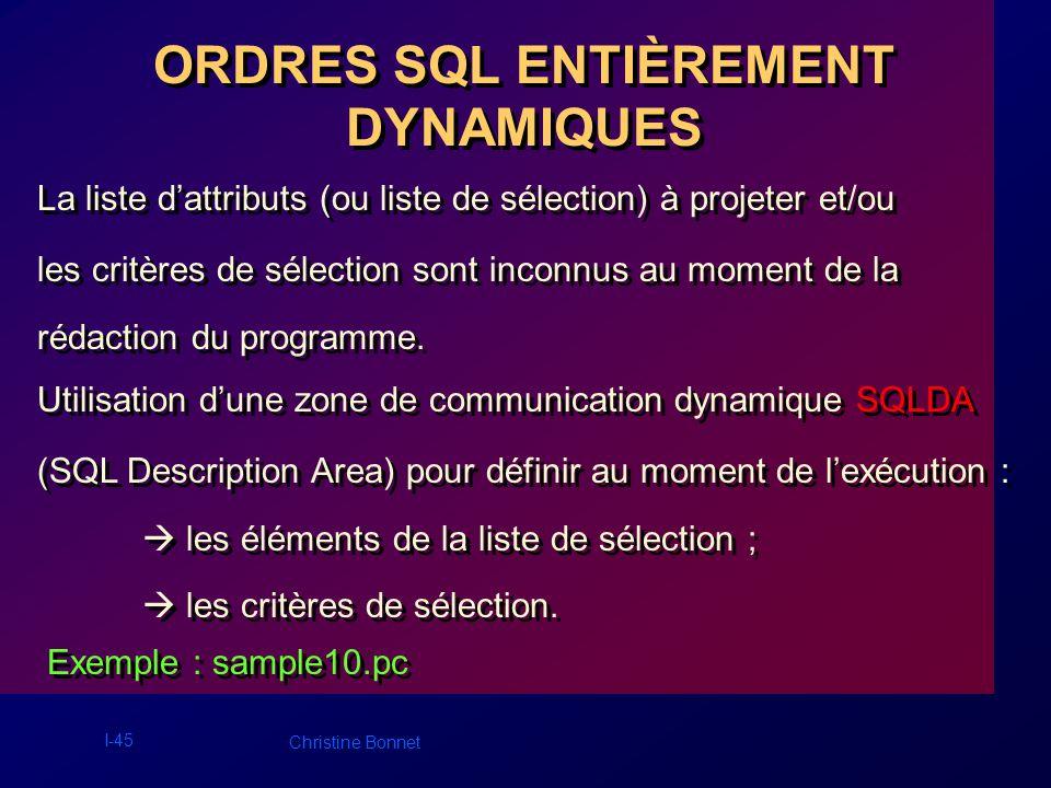 I-45 Christine Bonnet ORDRES SQL ENTIÈREMENT DYNAMIQUES La liste dattributs (ou liste de sélection) à projeter et/ou les critères de sélection sont in