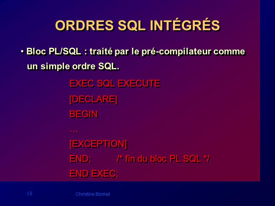 I-5 Christine Bonnet ORDRES SQL INTÉGRÉS Bloc PL/SQL : traité par le pré-compilateur comme Bloc PL/SQL : traité par le pré-compilateur comme un simple