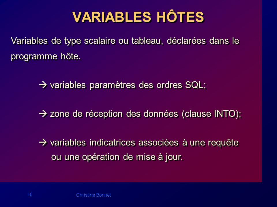 I-8 Christine Bonnet VARIABLES HÔTES Variables de type scalaire ou tableau, déclarées dans le programme hôte. variables paramètres des ordres SQL; zon