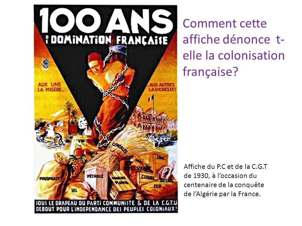 Affiche du P.C et de la C.G.T de 1930, à loccasion du centenaire de la conquête de lAlgérie par la France. Comment cette affiche dénonce t- elle la co