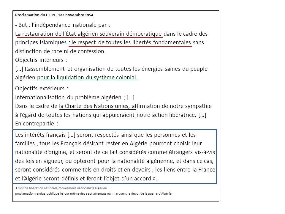 Proclamation du F.L.N., 1er novembre 1954 « But : lindépendance nationale par : La restauration de lÉtat algérien souverain démocratique dans le cadre