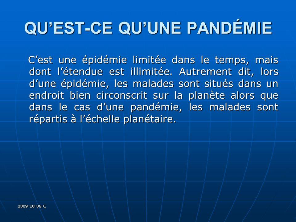 2009-10-06-C QUEST-CE QUUNE PANDÉMIE Cest une épidémie limitée dans le temps, mais dont létendue est illimitée. Autrement dit, lors dune épidémie, les