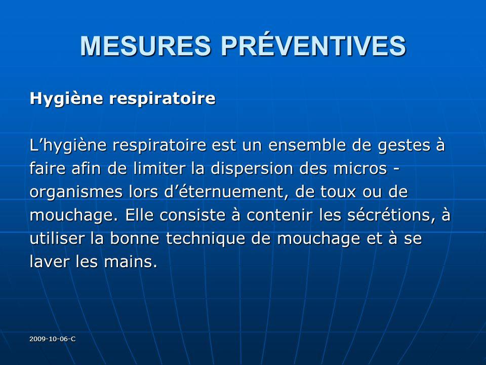 2009-10-06-C MESURES PRÉVENTIVES Hygiène respiratoire Lhygiène respiratoire est un ensemble de gestes à faire afin de limiter la dispersion des micros