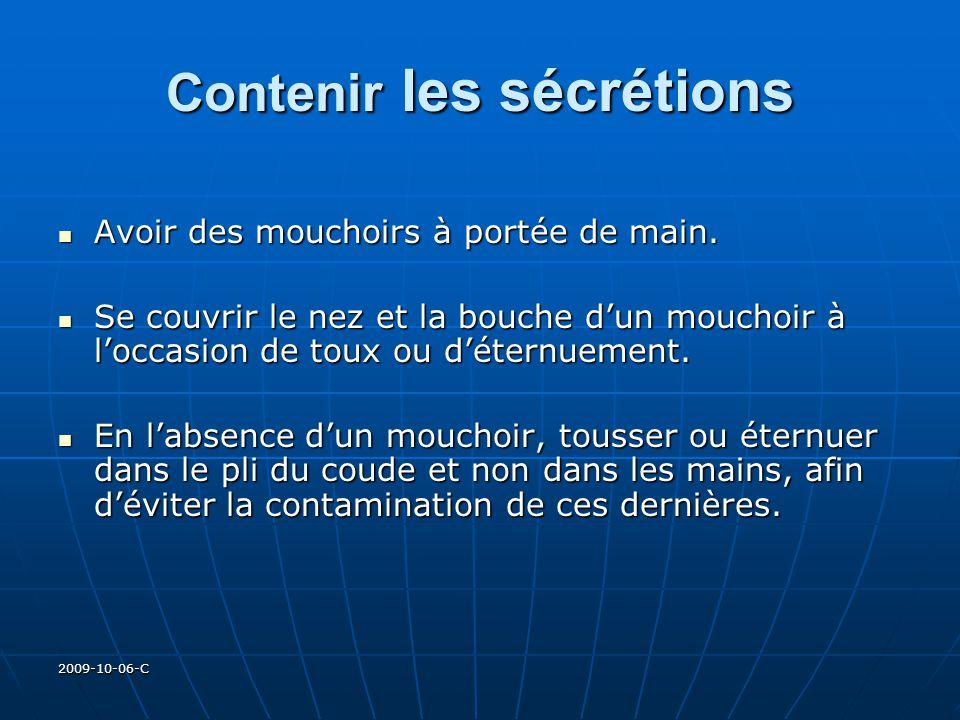 2009-10-06-C Contenir les sécrétions Avoir des mouchoirs à portée de main. Avoir des mouchoirs à portée de main. Se couvrir le nez et la bouche dun mo