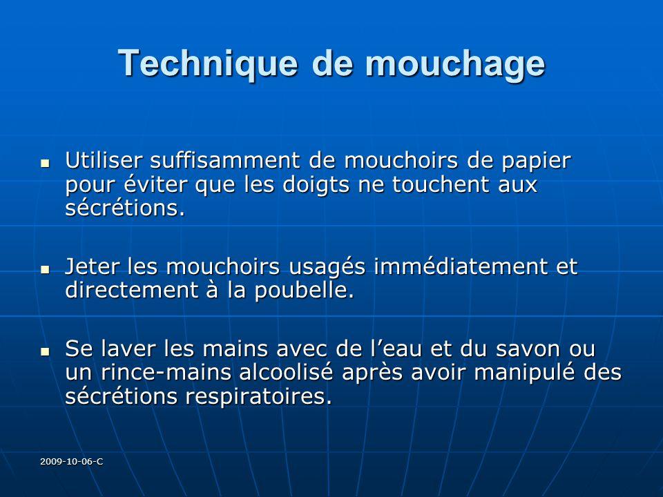 2009-10-06-C Technique de mouchage Utiliser suffisamment de mouchoirs de papier pour éviter que les doigts ne touchent aux sécrétions. Utiliser suffis