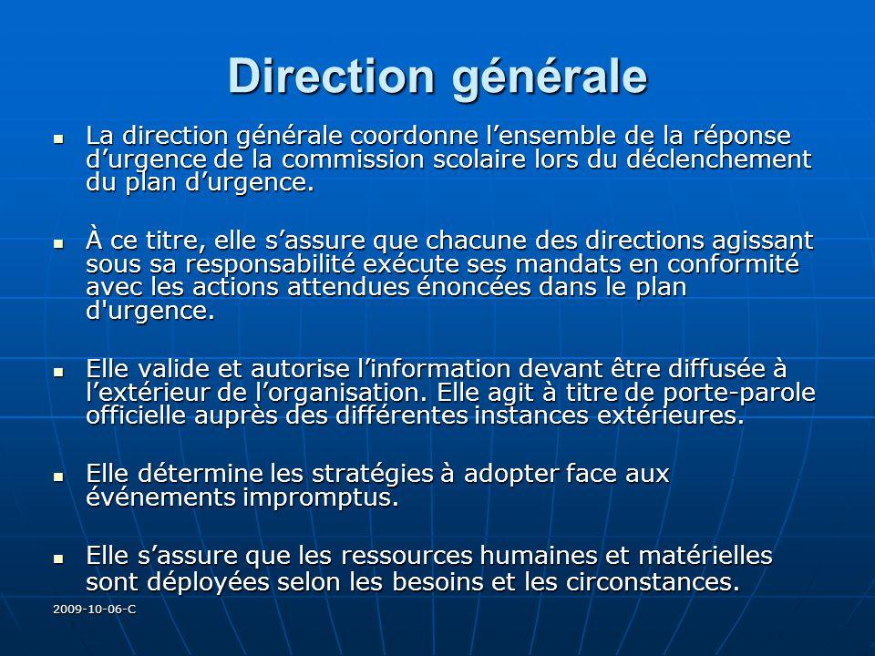 2009-10-06-C Direction générale La direction générale coordonne lensemble de la réponse durgence de la commission scolaire lors du déclenchement du pl