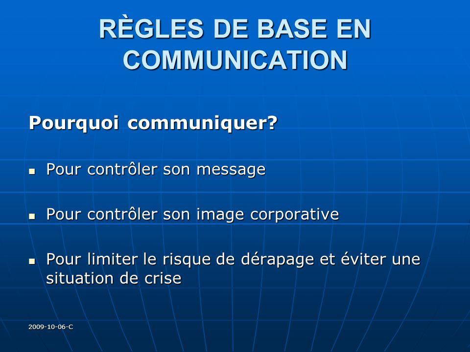 2009-10-06-C RÈGLES DE BASE EN COMMUNICATION Pourquoi communiquer? Pour contrôler son message Pour contrôler son message Pour contrôler son image corp