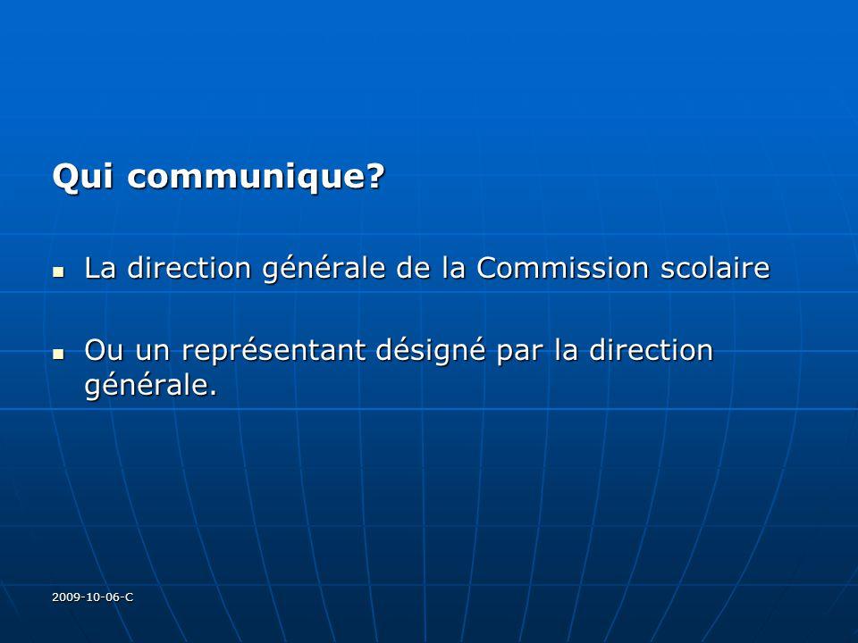 2009-10-06-C Qui communique? La direction générale de la Commission scolaire La direction générale de la Commission scolaire Ou un représentant désign