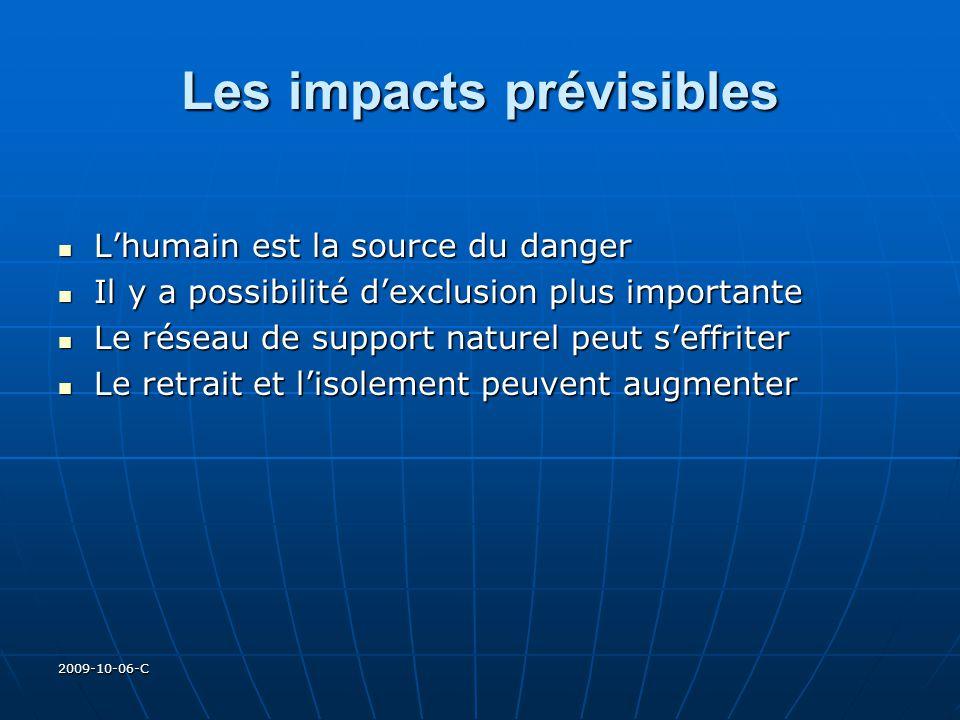 2009-10-06-C Les impacts prévisibles Lhumain est la source du danger Lhumain est la source du danger Il y a possibilité dexclusion plus importante Il