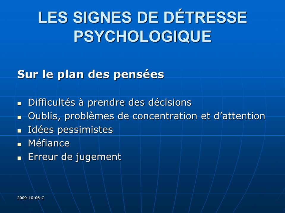 2009-10-06-C LES SIGNES DE DÉTRESSE PSYCHOLOGIQUE Sur le plan des pensées Difficultés à prendre des décisions Difficultés à prendre des décisions Oubl