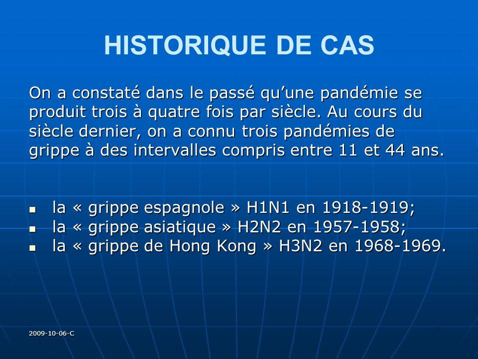 2009-10-06-C HISTORIQUE DE CAS On a constaté dans le passé quune pandémie se produit trois à quatre fois par siècle. Au cours du siècle dernier, on a