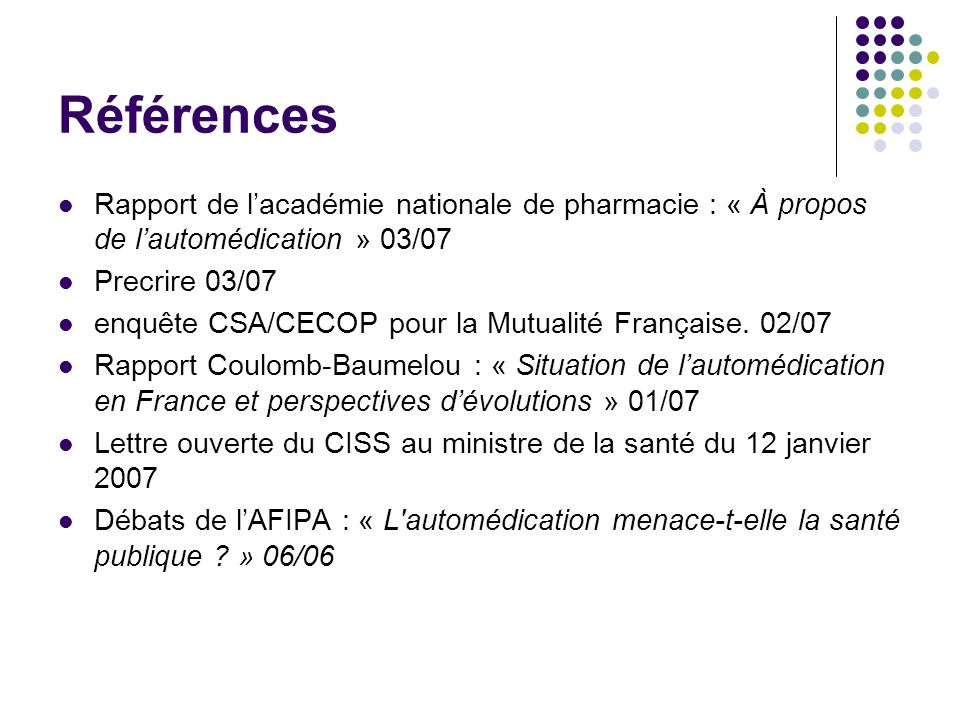Références Rapport de lacadémie nationale de pharmacie : « À propos de lautomédication » 03/07 Precrire 03/07 enquête CSA/CECOP pour la Mutualité Fran