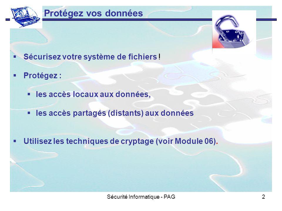 Sécurité Informatique - PAG2 Protégez vos données Sécurisez votre système de fichiers ! Protégez : les accès locaux aux données, les accès partagés (d