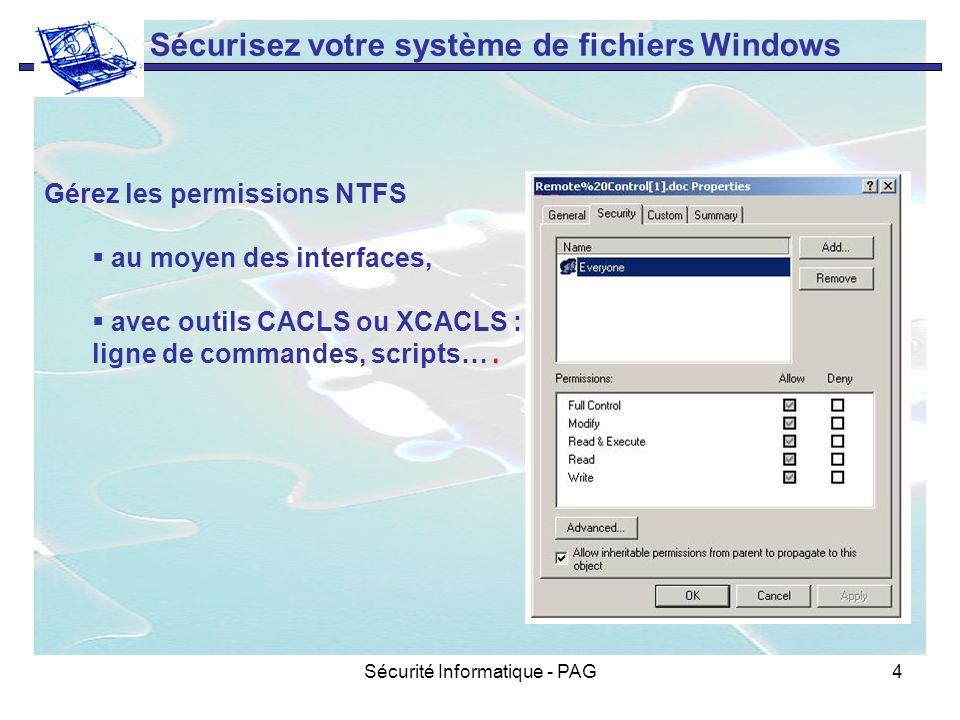 Sécurité Informatique - PAG4 Sécurisez votre système de fichiers Windows Gérez les permissions NTFS au moyen des interfaces, avec outils CACLS ou XCAC