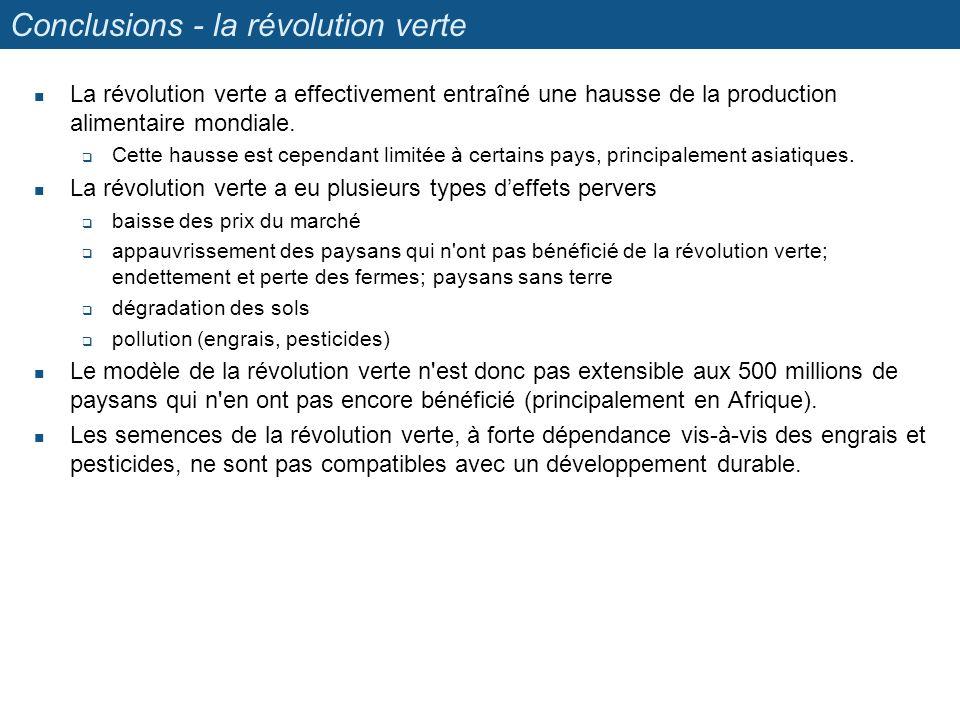 Conclusions - la révolution verte La révolution verte a effectivement entraîné une hausse de la production alimentaire mondiale. Cette hausse est cepe