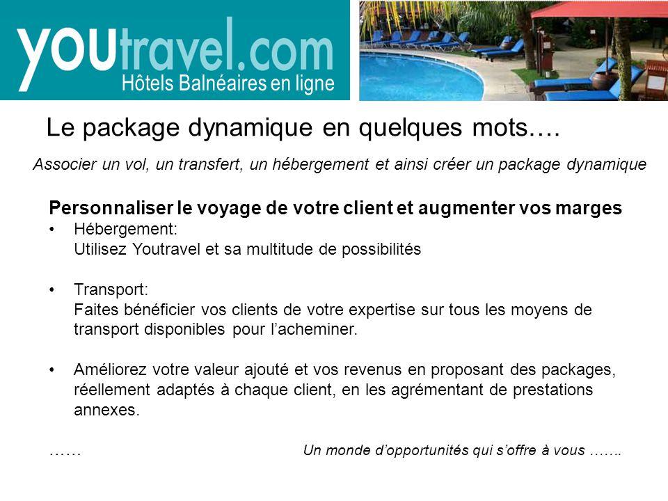 Pour proposer à votre clientèle tous les avantages du package dynamique contactez dès aujourdhui youtravel.france@youtravel.com ou appeler le 01 58 22 20 07 ouvrir un compte Hôtels Balnéaires en ligne