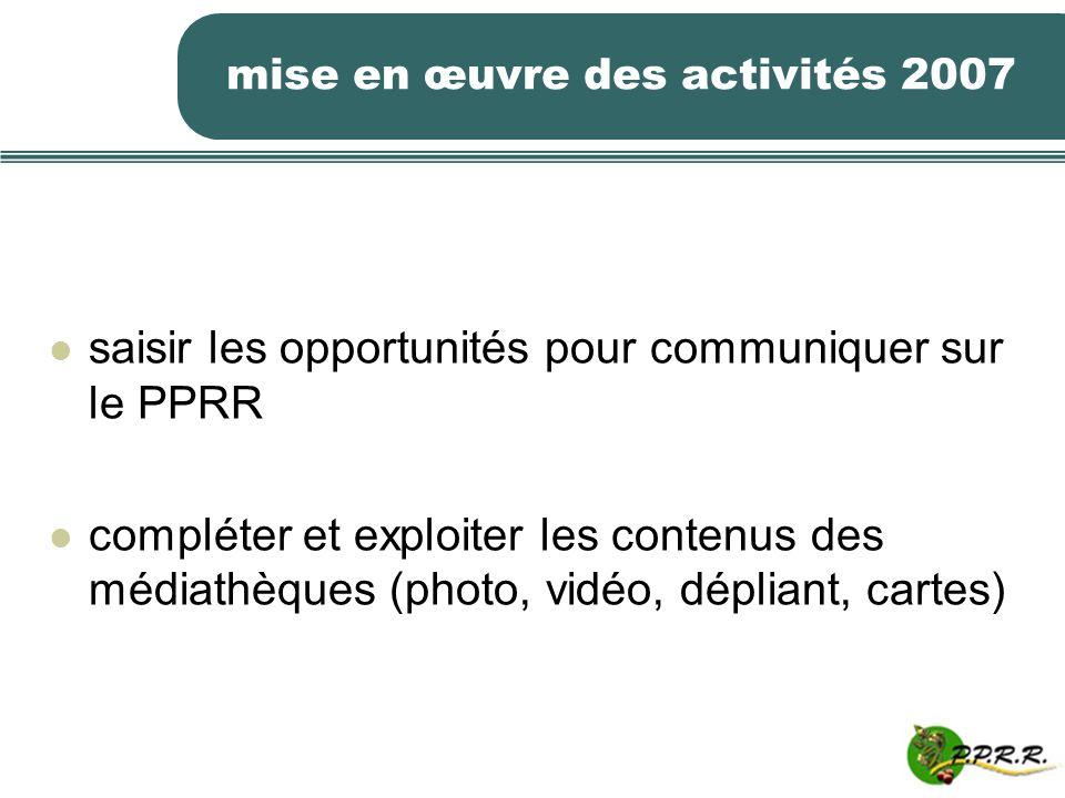 mise en œuvre des activités 2007 saisir les opportunités pour communiquer sur le PPRR compléter et exploiter les contenus des médiathèques (photo, vid