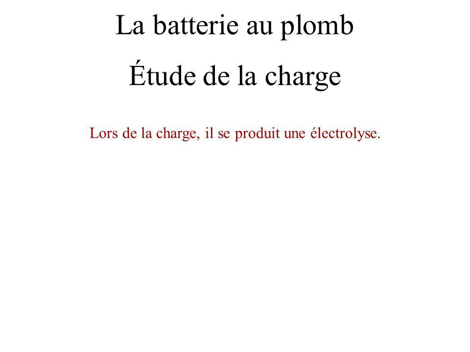 La batterie au plomb Lors de la charge, il se produit une électrolyse. Étude de la charge