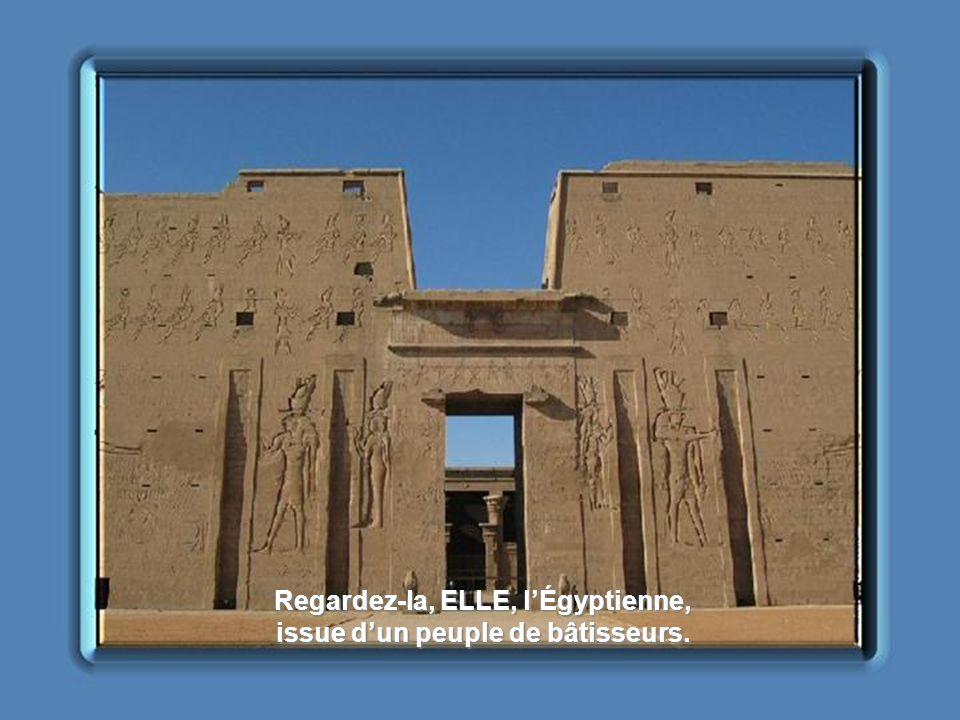 Regardez-la, ELLE, lÉgyptienne, dont les yeux sont tournés vers les demeures déternité de ses pères.