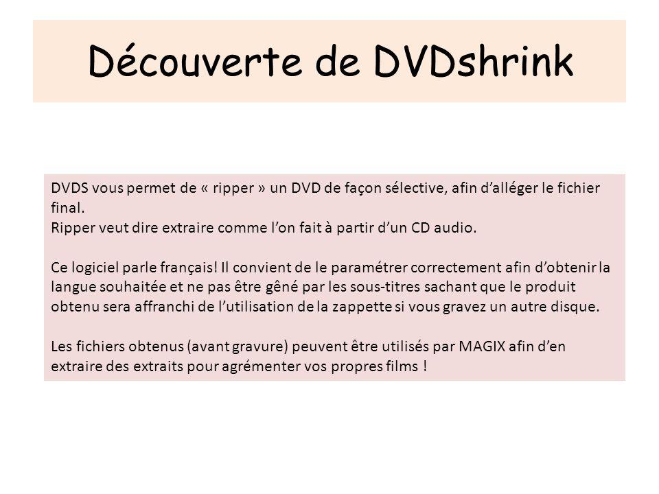 Découverte de DVDshrink DVDS vous permet de « ripper » un DVD de façon sélective, afin dalléger le fichier final. Ripper veut dire extraire comme lon
