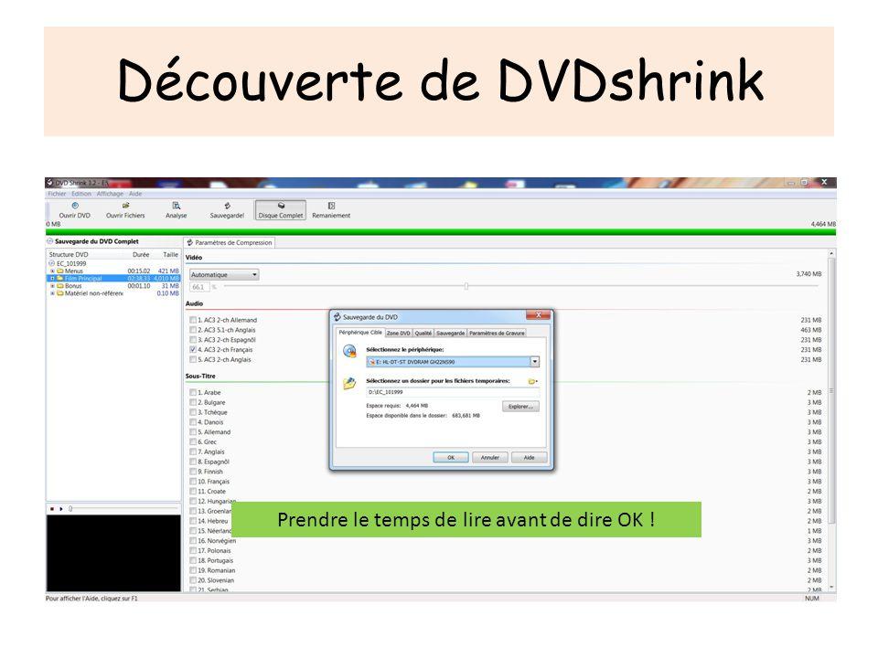 Découverte de DVDshrink Avant de faire le ménage sauvegardez en lieu sur le travail de DVDS .