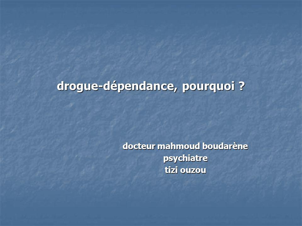drogue-dépendance, pourquoi ? docteur mahmoud boudarène psychiatre tizi ouzou