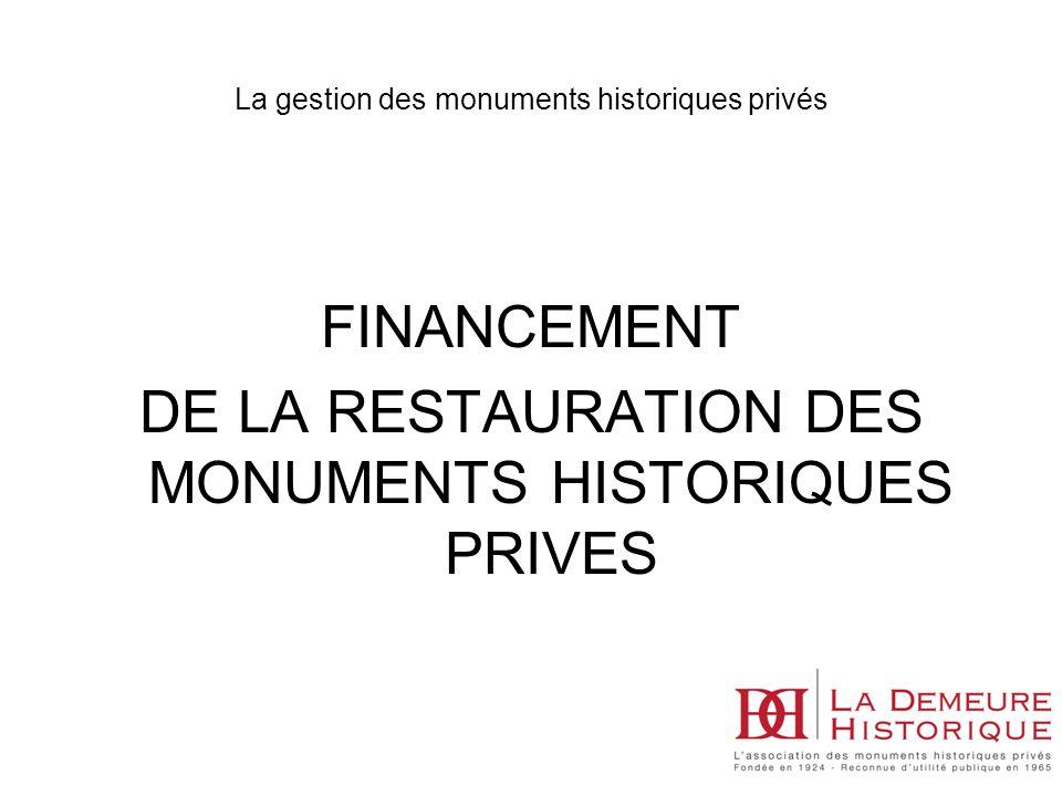 FINANCEMENT DE LA RESTAURATION DES MONUMENTS HISTORIQUES PRIVES La gestion des monuments historiques privés