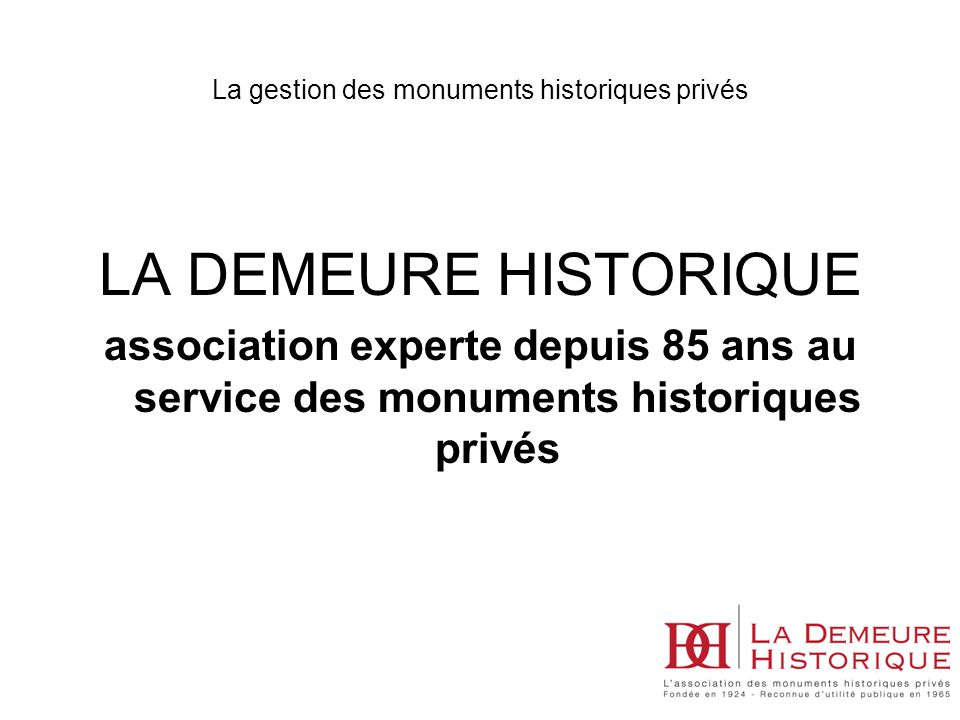 LA DEMEURE HISTORIQUE association experte depuis 85 ans au service des monuments historiques privés