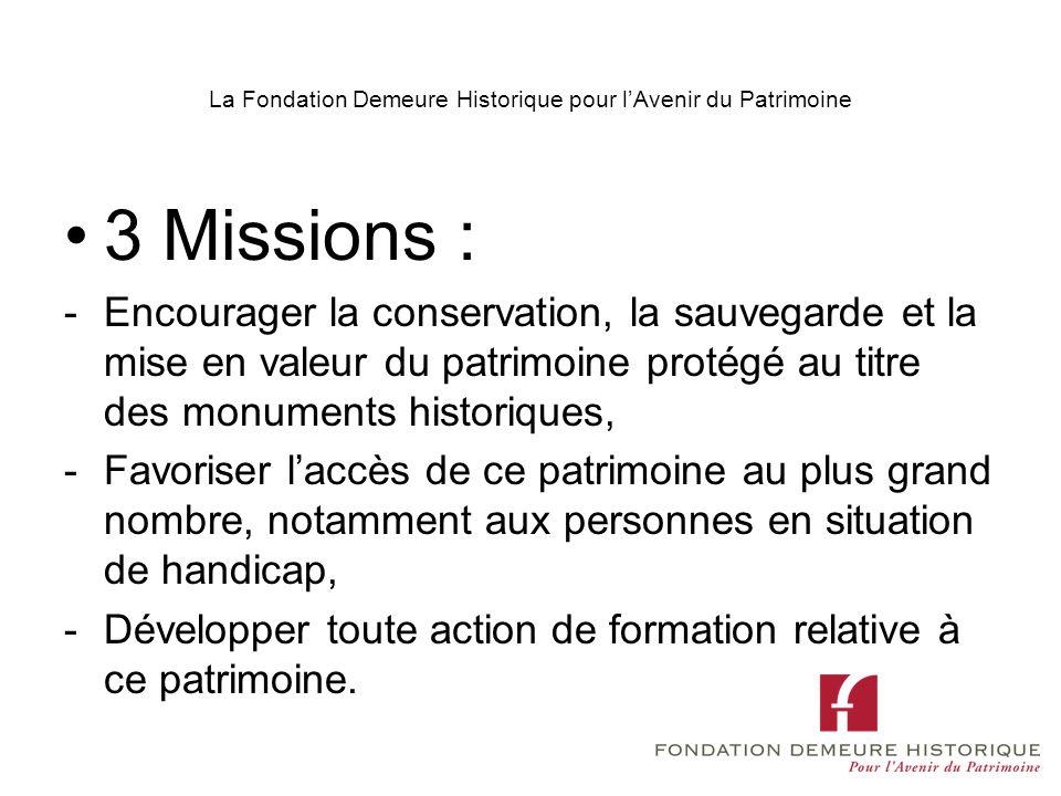 La Fondation Demeure Historique pour lAvenir du Patrimoine 3 Missions : -Encourager la conservation, la sauvegarde et la mise en valeur du patrimoine