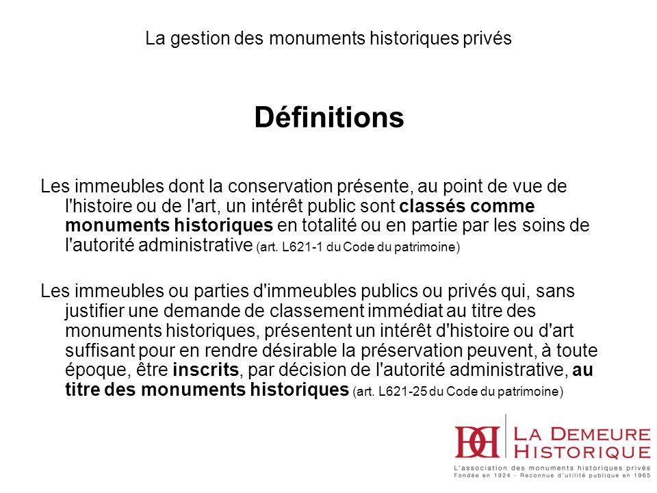 La gestion des monuments historiques privés Définitions Les immeubles dont la conservation présente, au point de vue de l'histoire ou de l'art, un int
