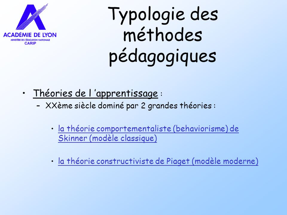 Typologie des méthodes pédagogiques Théories de l apprentissage : –XXème siècle dominé par 2 grandes théories : la théorie comportementaliste (behavio