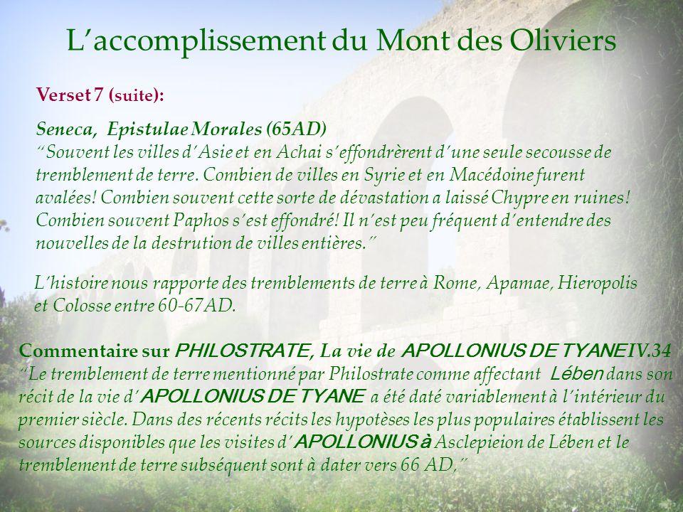 Laccomplissement du Mont des Oliviers Verset 7 ( suite ): Seneca, Epistulae Morales (65AD) Souvent les villes dAsie et en Achai seffondrèrent dune seu