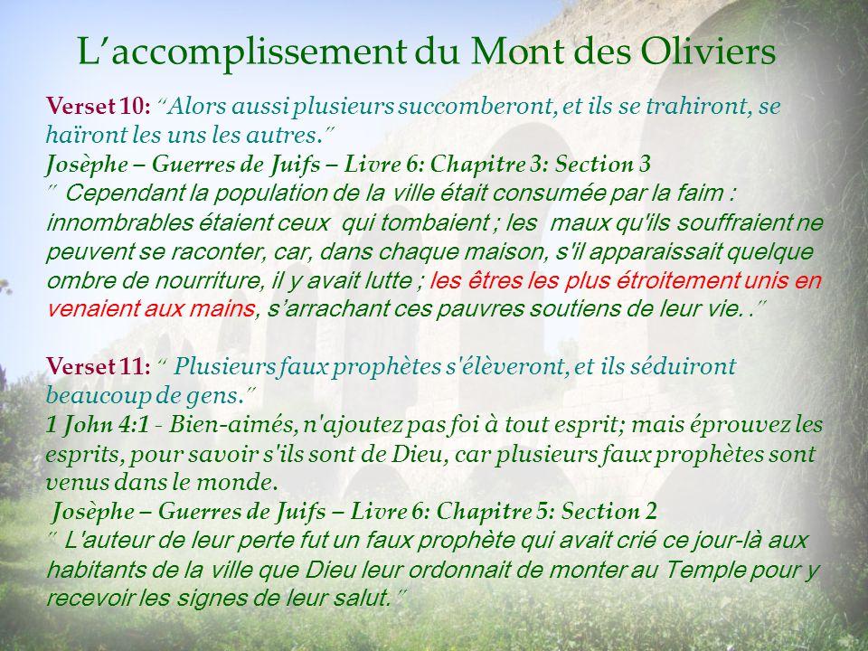 Laccomplissement du Mont des Oliviers Verset 10: Alors aussi plusieurs succomberont, et ils se trahiront, se haïront les uns les autres. Josèphe – Gue
