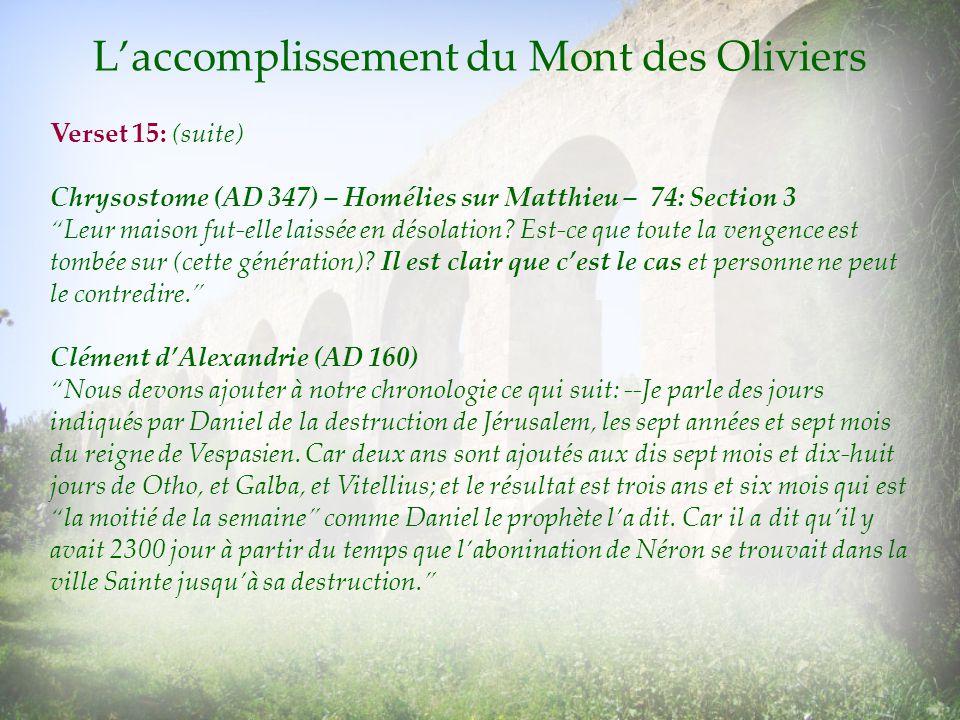 Laccomplissement du Mont des Oliviers Verset 15: (suite) Chrysostome (AD 347) – Homélies sur Matthieu – 74: Section 3 Leur maison fut-elle laissée en