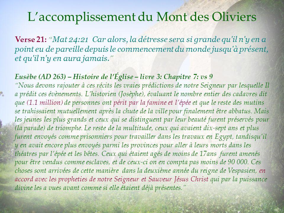 Laccomplissement du Mont des Oliviers Verse 21: Mat 24:21 Car alors, la détresse sera si grande qu'il n'y en a point eu de pareille depuis le commence