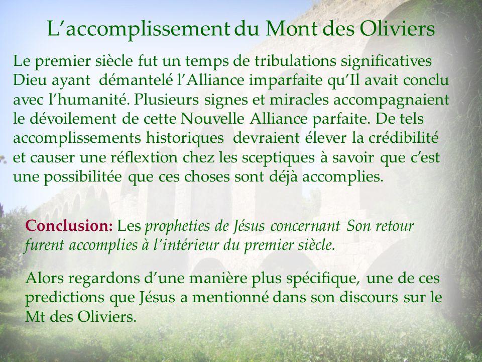 Laccomplissement du Mont des Oliviers Le premier siècle fut un temps de tribulations significatives Dieu ayant démantelé lAlliance imparfaite quIl ava