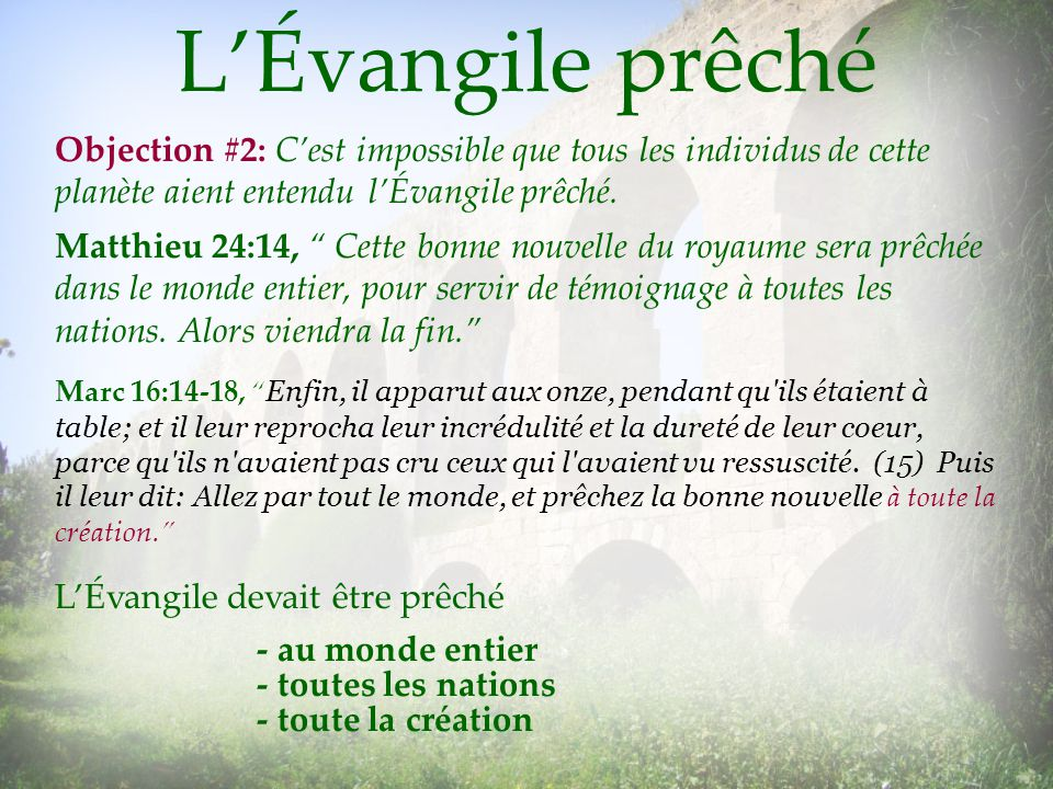 LÉvangile prêché Matthieu 24:14, Cette bonne nouvelle du royaume sera prêchée dans le monde entier, pour servir de témoignage à toutes les nations. Al